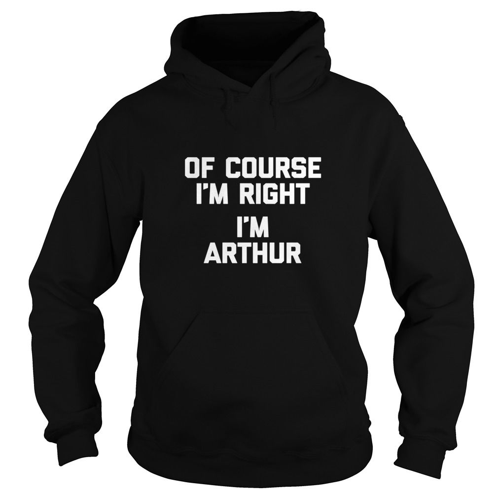 Shirt design course - Of Course I M Right I M Arthur T Shirt Funny Saying