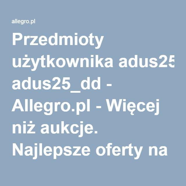 Przedmioty Uzytkownika Adus25 Dd Allegro Pl Wiecej Niz Aukcje Najlepsze Oferty Na Najwiekszej Platformie Handlowej