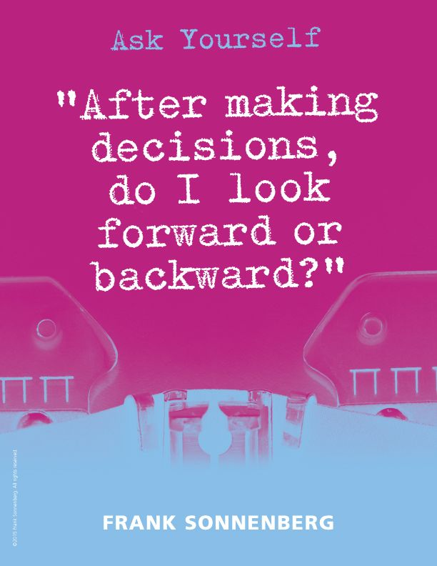 "Ask Yourself –– ""After making decisions, do I look forward or backward?"" ~Frank Sonnenberg I www.FrankSonnenbergOnline.com"