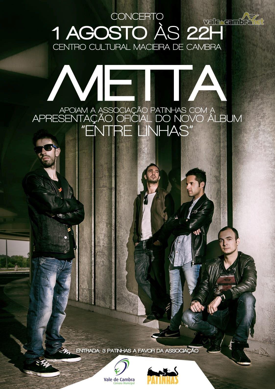 Concerto: Metta > 1 Ago 2014, 22h00 @ Centro Cultural, Macieira de Cambra, Vale de Cambra  A Favor da Associação Patinhas  #ValeDeCambra #MacieiraDeCambra