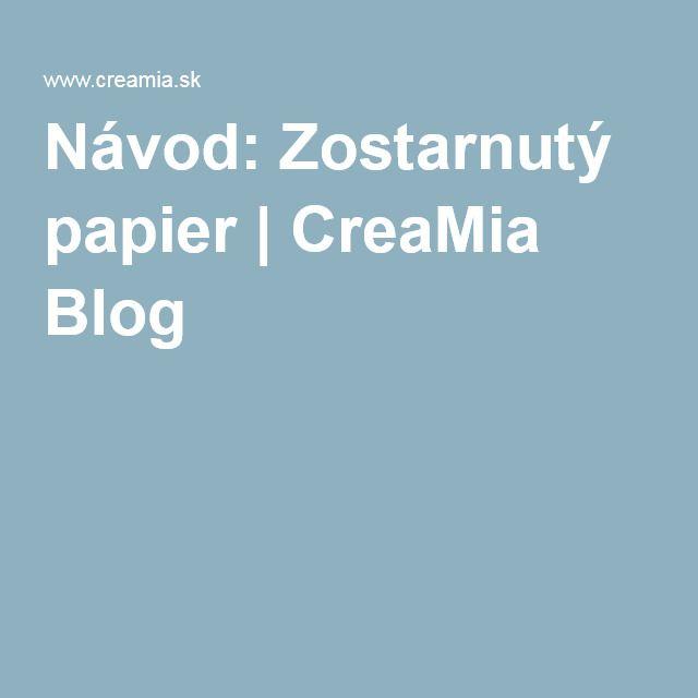 Návod: Zostarnutý papier | CreaMia Blog