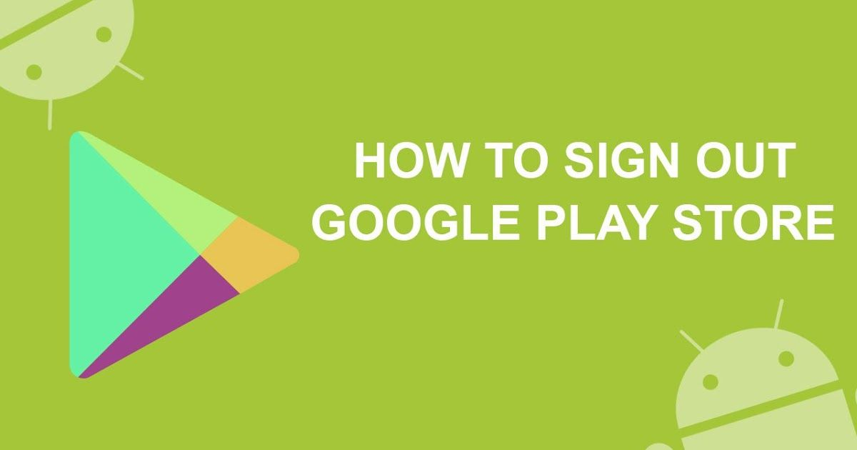Know How to Sign Out of Google Play Store in 2017