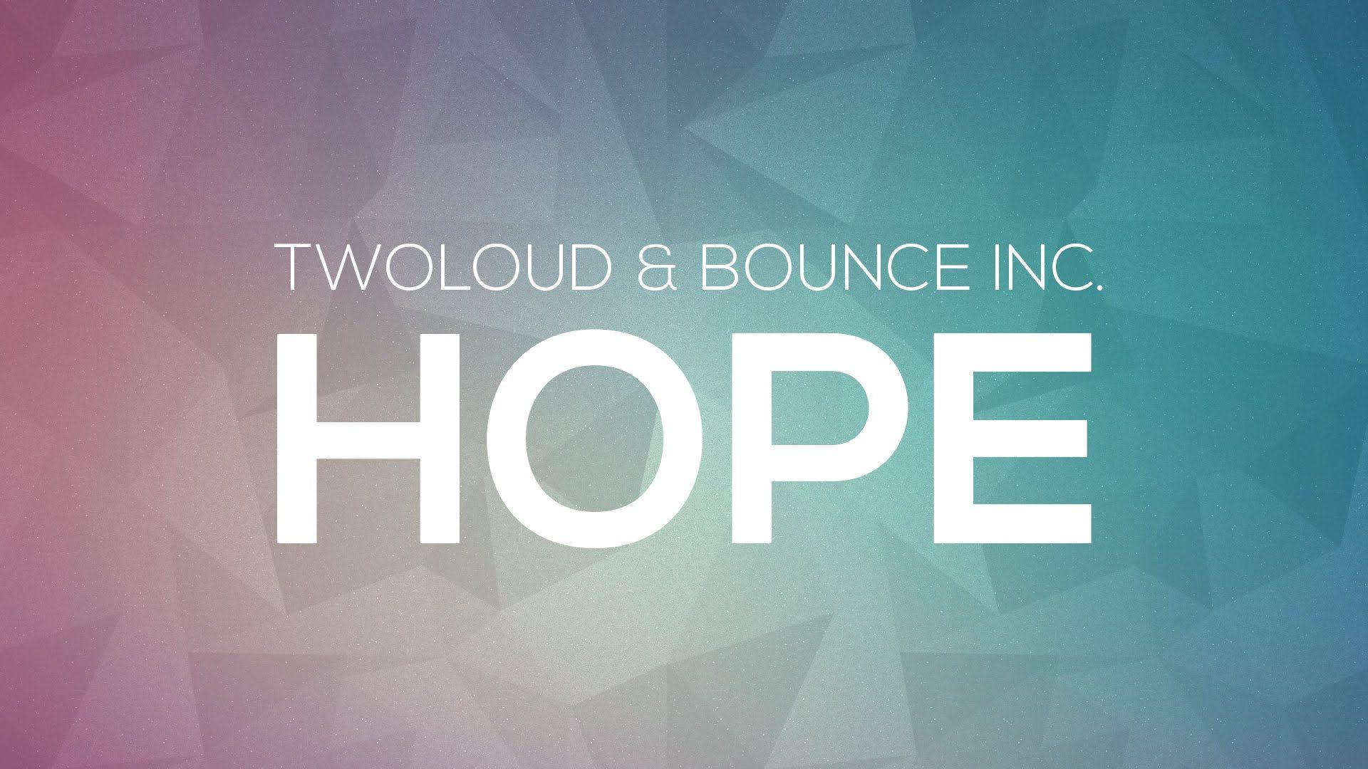 Twoloud & Bounce Inc. - Hope #EDM #BIGROOMHOUSE
