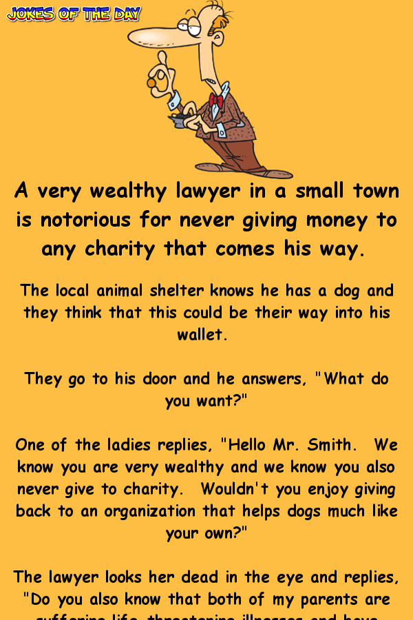 A Very Wealthy Lawyer In A Small Town Is Notorious For Never Lawyer Jokes Charity Work Ideas Wife Jokes