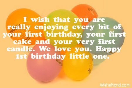 I wish that you are really enjoying every bit of your first – First Birthday Greeting Messages