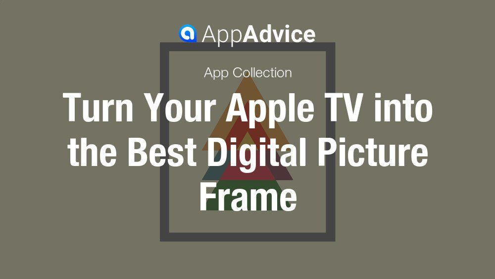 Turn Your Apple Tv Into A Digital Picture Frame Appadvice
