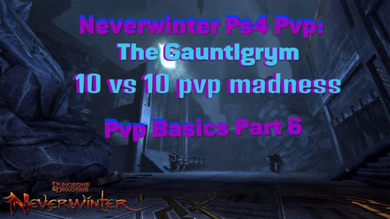 Neverwinter PS4 PvP: The Gauntlgrym 10vs10 pvp madness (Pvp