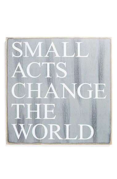 Small acts change the world #philosophy #drrobyn #inspiration