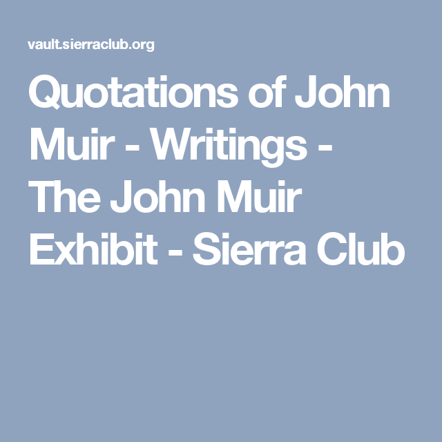 Quotations Of John Muir Writings The John Muir Exhibit Sierra
