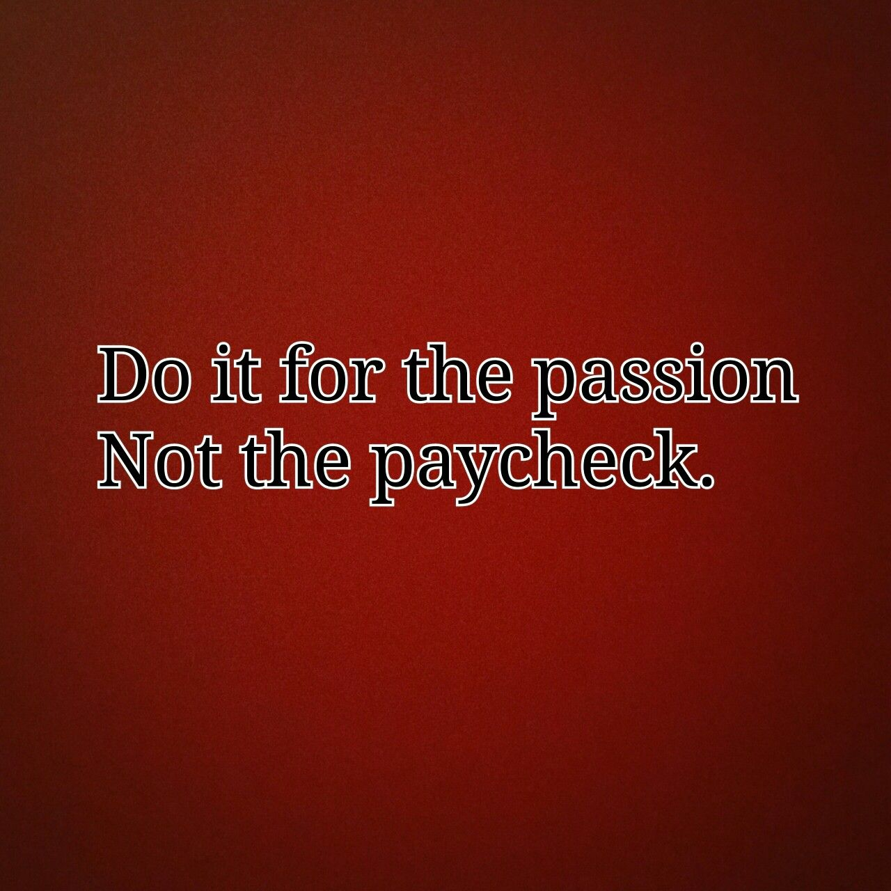 Do it for the #passion not the #paycheck