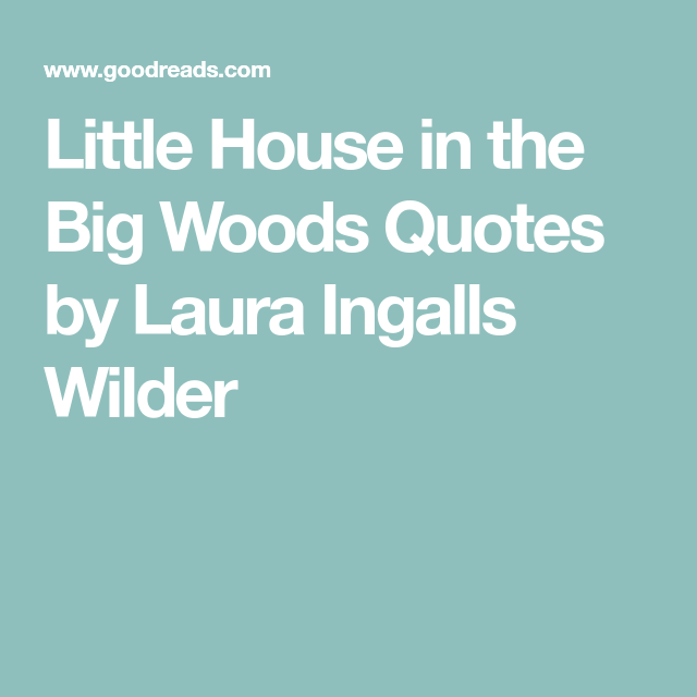 Little House In The Big Woods Quotes By Laura Ingalls Wilder