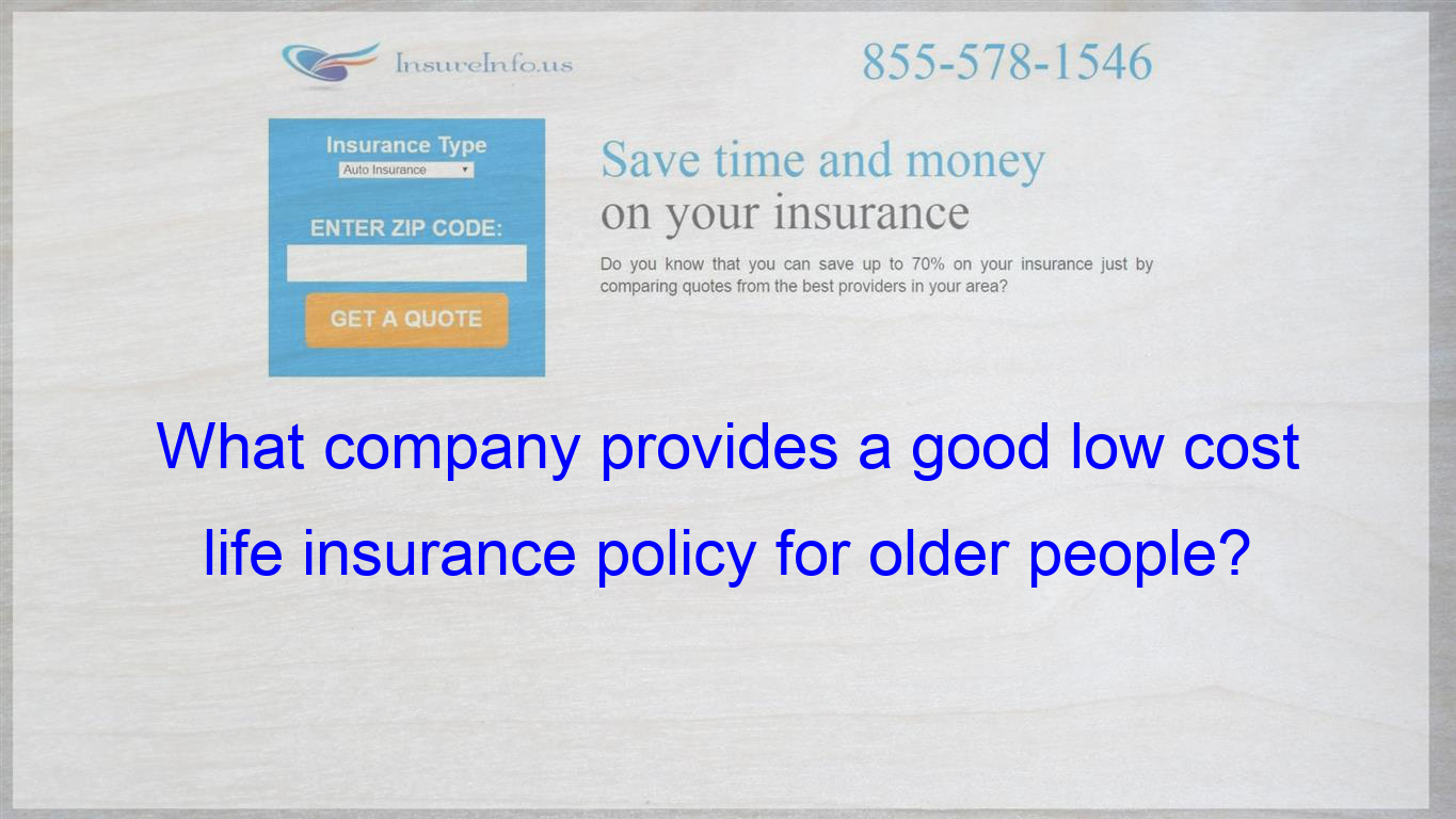Pin On What Company Provides A Good Low Cost Life Insurance Policy For Older People