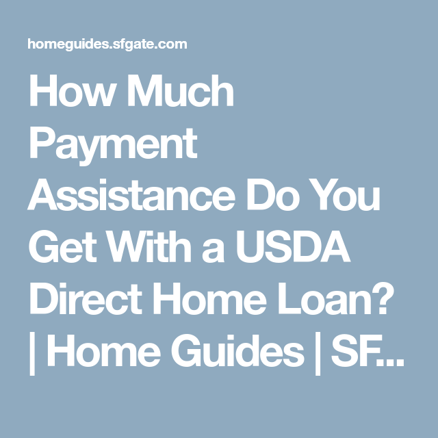 How Much Payment Assistance Do You Get With A Usda Direct Home Loan Home Loans Usda Loan