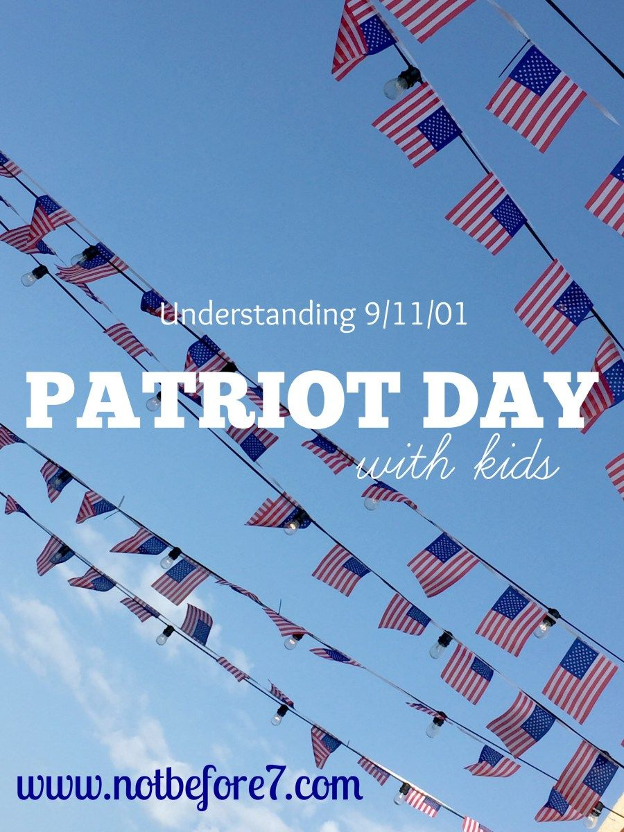 Creative And Educational Ways To Celebrate Patriot Day With Kids Mary Hanna Wilson Patriots Day Patriots Day Activities Homeschool History