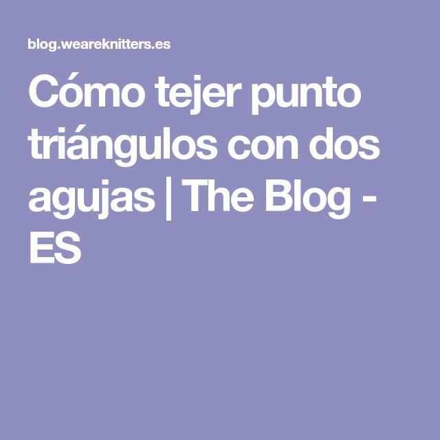 Cómo tejer punto triángulos con dos agujas   The Blog - ES