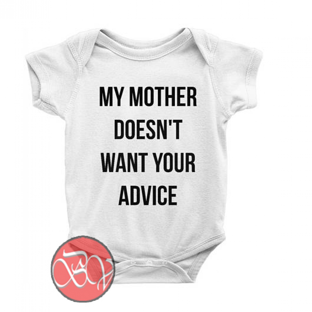 My Mother Doesn T Want Your Advice Baby Onesie