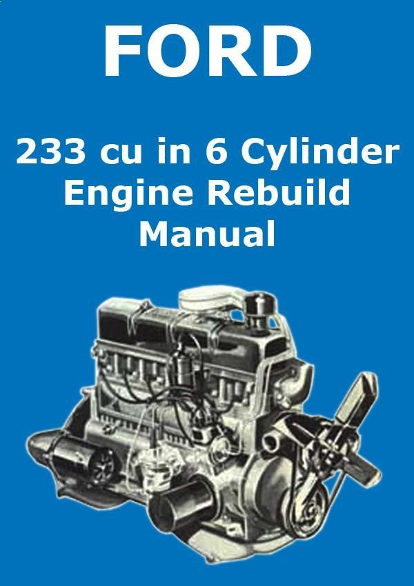 FORD 233 cu. in. In Line 6 Cylinder Engine Service  Overhaul Manual: