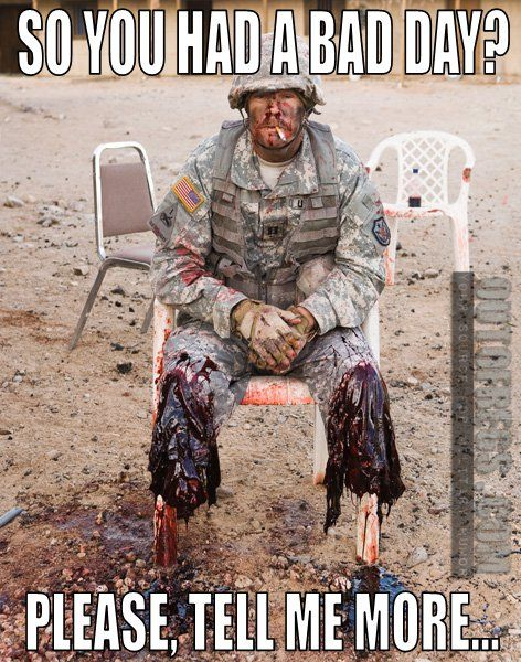 b550ad9caebb186a2e26f917b67f404a outofregs archives so you had a bad day? military,Military Fail Memes