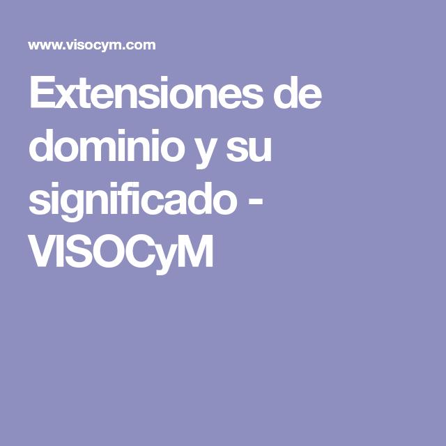 Extensiones De Dominio Y Su Significado   VISOCyM. Publicidad Exterior ExtensionesComunicacion