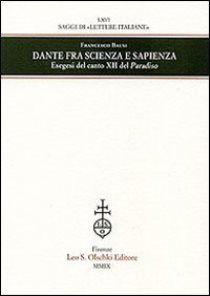Dante fra scienza e sapienza : esegesi del canto XII del Paradiso / Francesco Bausi - Firenze : Leo S. Olschki, 2009