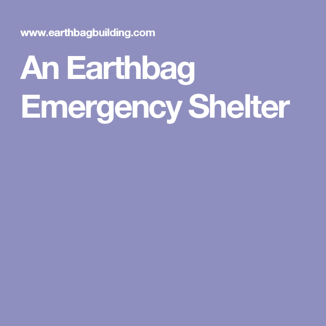 Describes How To Build A Small Earthbag Emergency Shelter