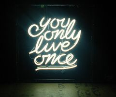 do what you love. after all... you only live once