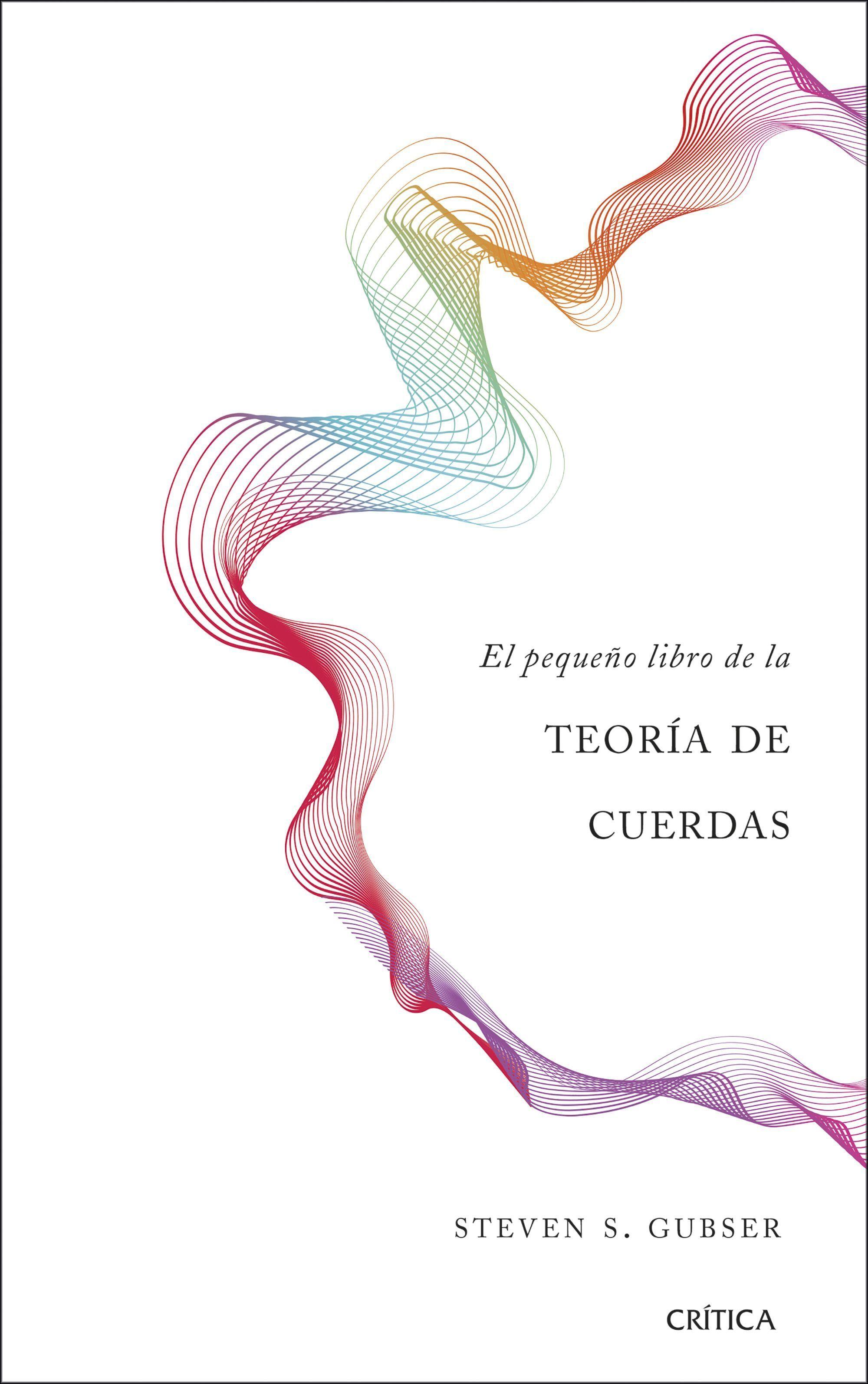 El Pequeño Libro De La Teoría De Cuerdas Steven S Gubser Teoria De Cuerdas Libros De Fisica Cuantica Libros De Matemáticas