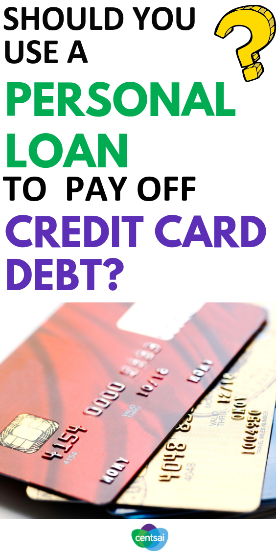 Using A Personal Loan To Pay Off Credit Card Debt Centsai In 2020 Paying Off Credit Cards Personal Loans Debt Free