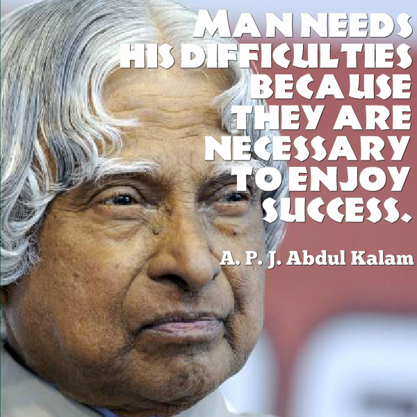 Difficulties are essential part of life. (Abdul Kalam)