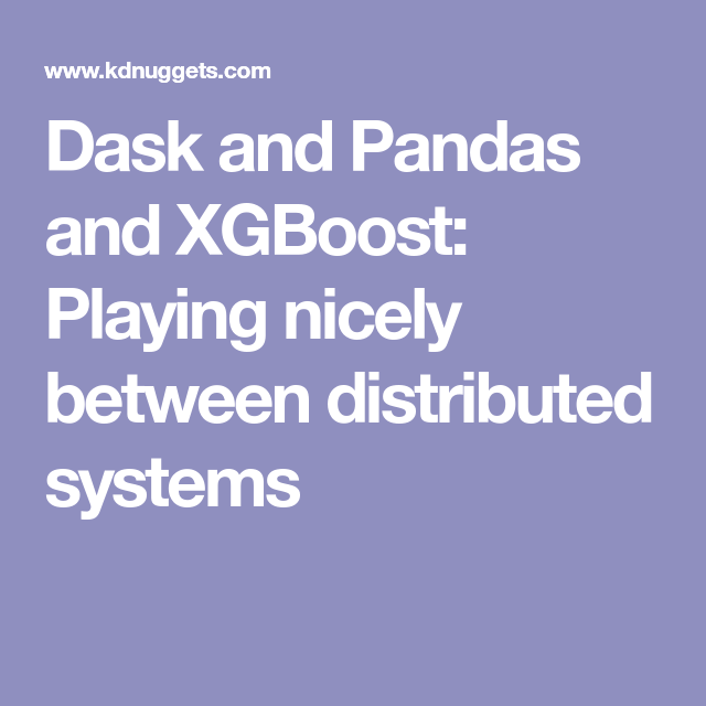 Dask and Pandas and XGBoost: Playing nicely between distributed
