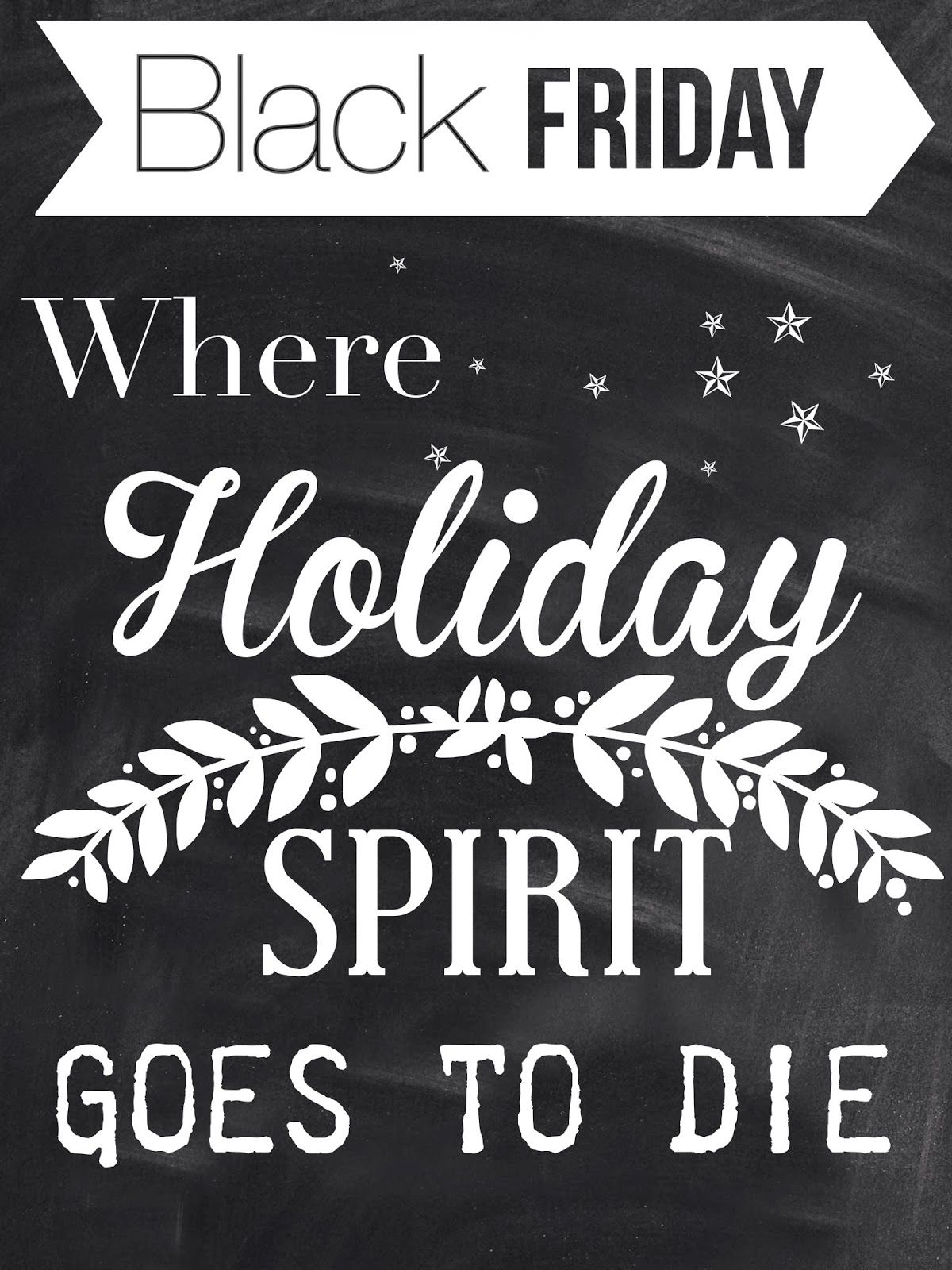 Lou Lou Girls Black Friday Is Where Holiday Spirit Goes To Die Friday Quotes Funny Black Friday Funny Black Friday Quotes