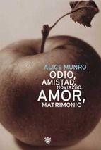 Odio,amistad,noviazgo,amor,matrimonio.Alice Munro