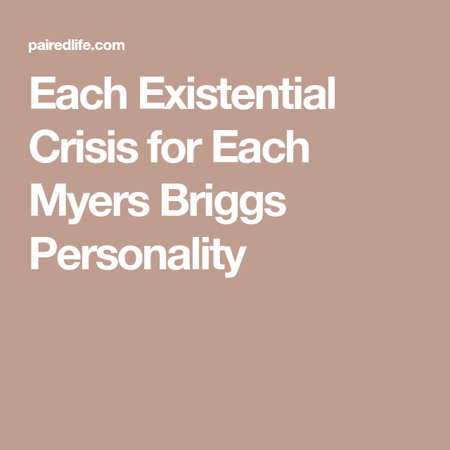 Each Existential Crisis for Each Myers Briggs Personality