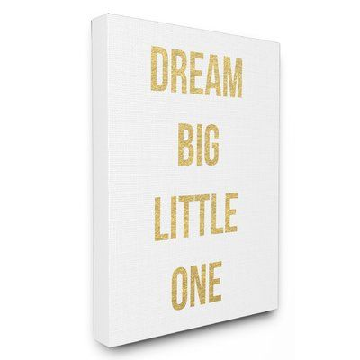 "Stupell Industries 'Dream Big Little One' by Daphne Polselli Textual Art on Wrapped Canvas Size: 30"" H x 24"" W x 2"" D"