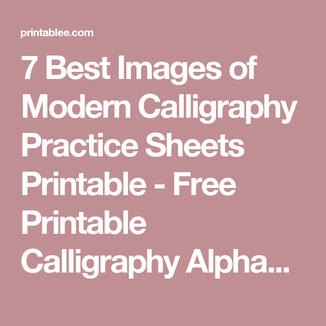 7 Best Images Of Modern Calligraphy Practice Sheets Printable