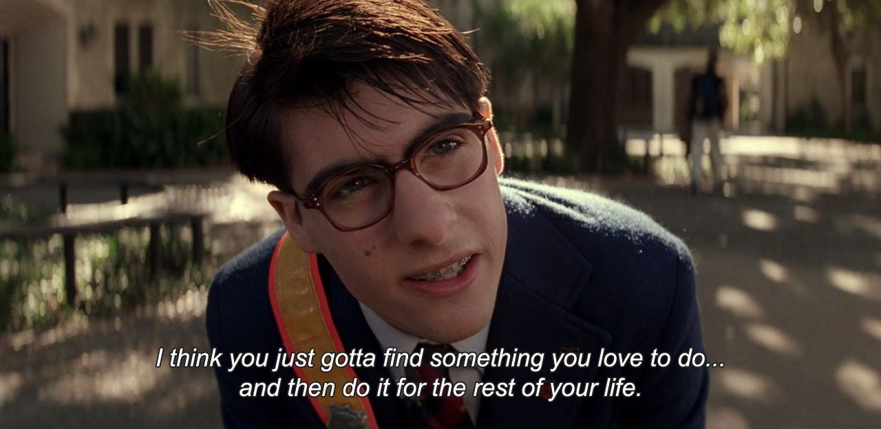 """Rushmore - """"I think you gotta find something you love to do and then do it for the rest of your life"""""""