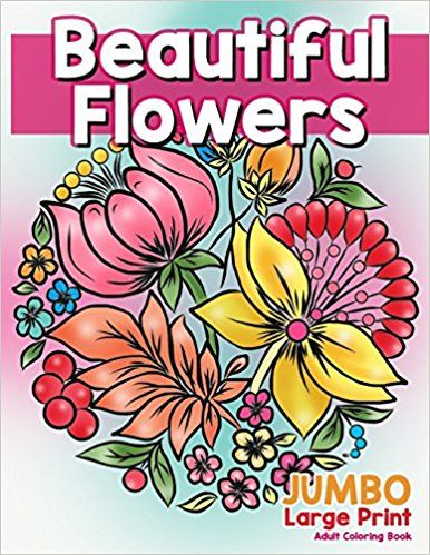 Beautiful Flowers JUMBO Large Print Adult Coloring Book