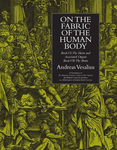 On the Fabric of the Human Body: Book VI The Heart and Associated Organs, Book VII The Brain (Norman Anatomy Series) by Andreas Vesalius