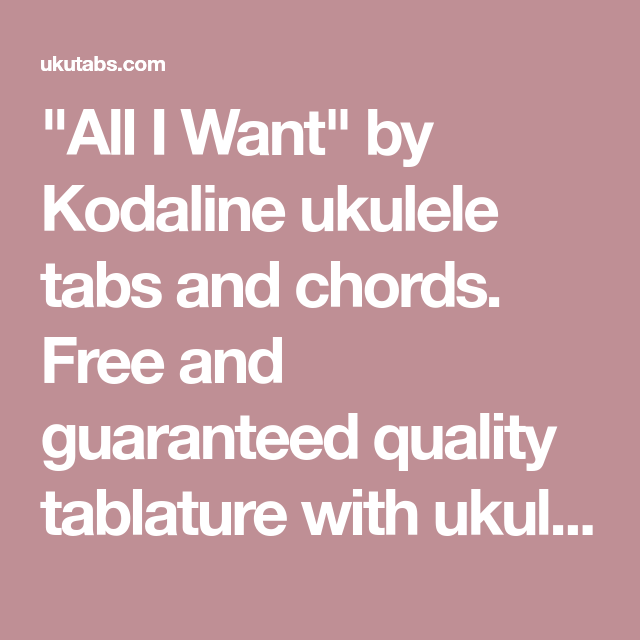 All I Want By Kodaline Ukulele Tabs And Chords Free And Guaranteed