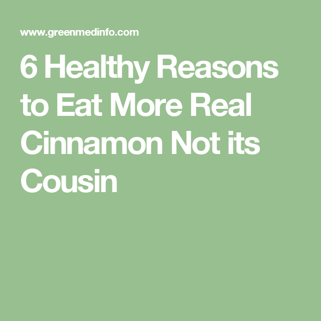 6 Healthy Reasons to Eat More Real Cinnamon Not its Cousin