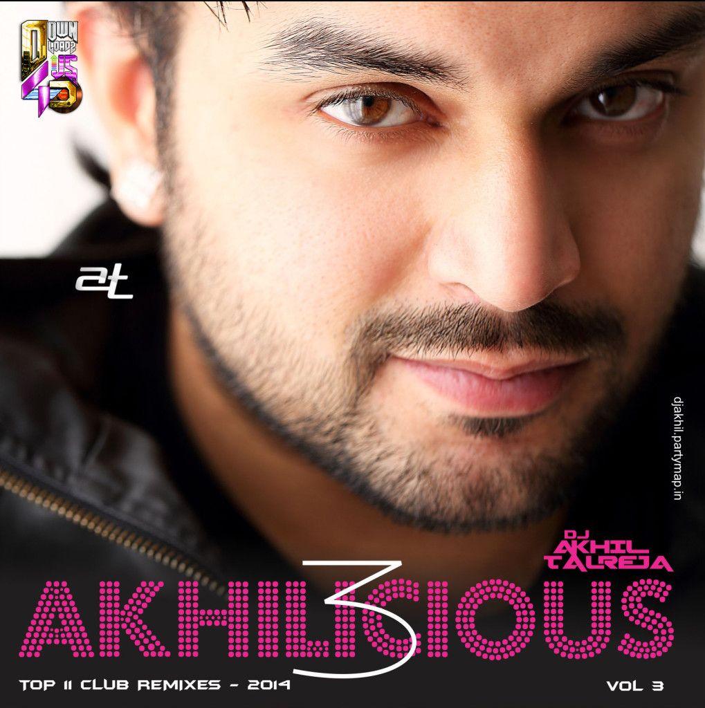 AKHILICIOUS VOL 3 By DJ AKHIL TALREJA Full ALBUM | Bollywood Movies