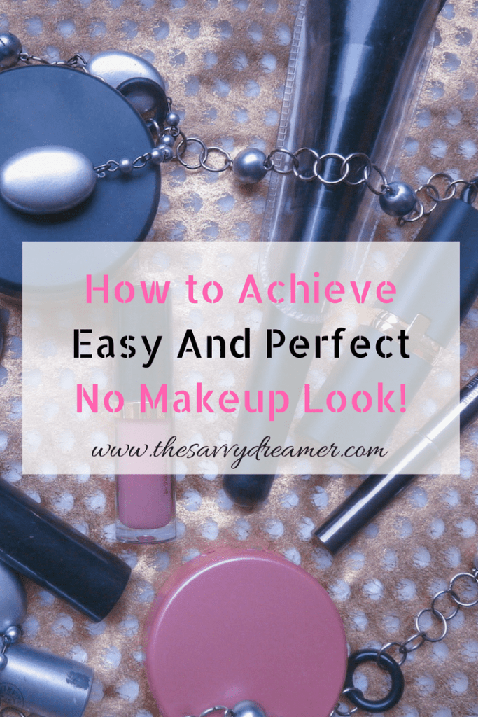 How to Achieve Easy and Perfect No Makeup Look #organicmakeup