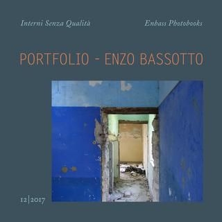 Enzo Bassotto - Portfolio 12/2017 - Interni Senza Qualità  Enzo Bassotto - Enbass Photobooks - Interni Senza Qualità - Serie di interni fotografici di luoghi industriali e non.