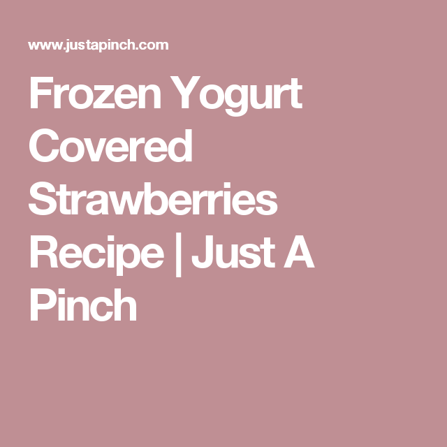 Frozen Yogurt Covered Strawberries Recipe | Just A Pinch