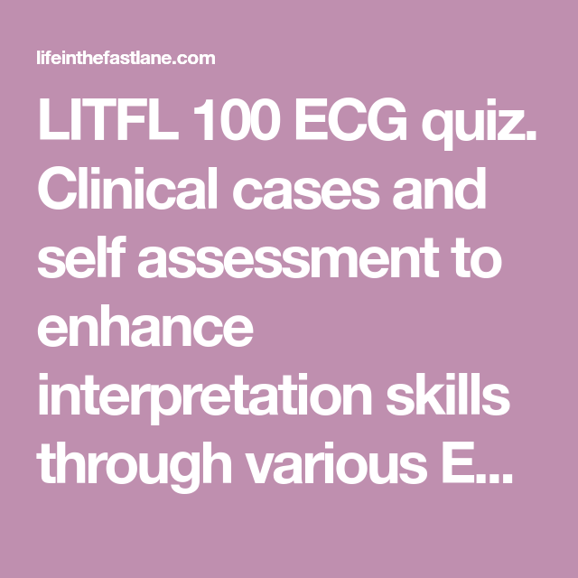 Ecg Troubleshooting: LITFL 100 ECG Quiz. Clinical Cases And Self Assessment To