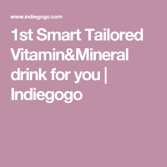 1st Smart Tailored Vitamin&Mineral drink for you | Indiegogo