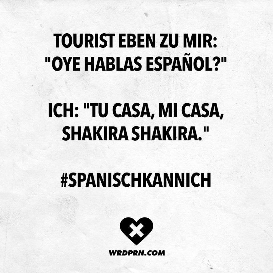 """Tourist eben zu mir: """"Oye hablas espanol?"""" Ich: """"Tu casa, mi casa, Shakira Shakira."""" #spanischkannich – VISUAL STATEMENTS®"""
