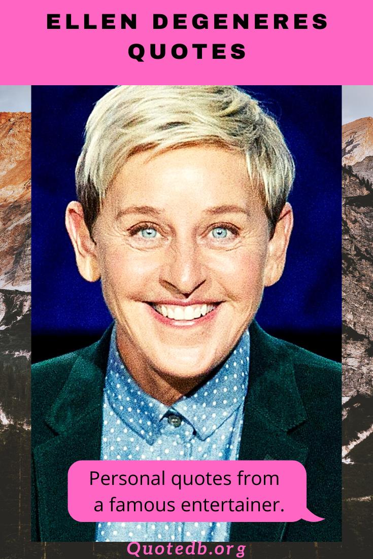 62 Ellen Degeneres Quotes Inspirational Quotes Ellen Degeneres Quotes School Quotes Funny Degeneres