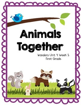 Animals Together - Wonders First Grade - Unit 4 Week 2 | Reading 2 ...
