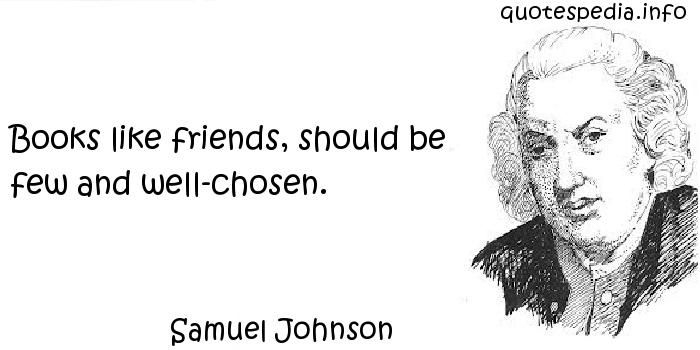 http://www.quotespedia.info/quotes-about-books-books-like-friends-should-be-few-and-wellchosen-a-8383.html
